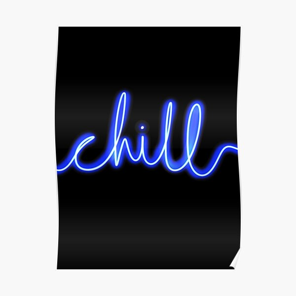 Chill Neon Sign - Blue With Black Background Poster