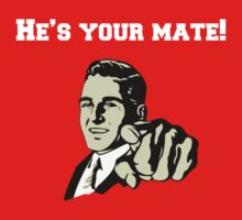 He's Your Mate.