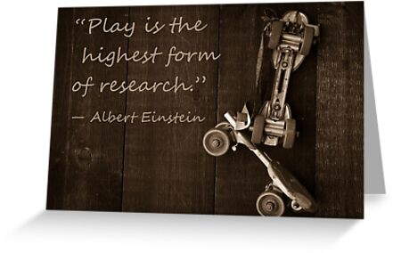 """""""Play is the highest form of research."""" ― Albert Einstein by Edward Fielding"""