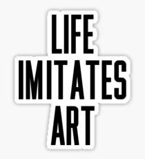 Life Imitates Art Sticker