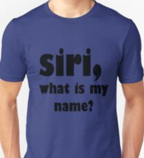 Siri, What is my Name? Unisex T-Shirt