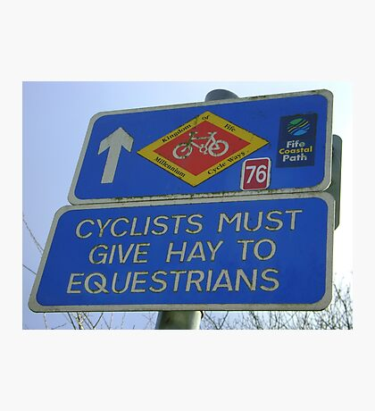 Cyclists must give Hay to Equestrians (cycleway sign) Photographic Print