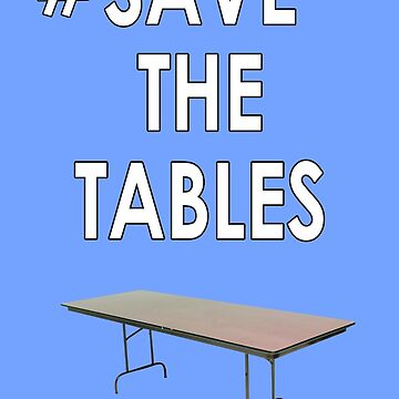 Save the tables  by MynameisJEFF