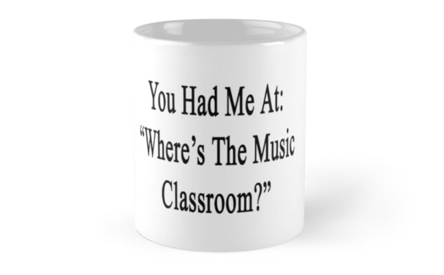 """You Had Me At: """"Where's The Music Classroom?""""  by supernova23"""