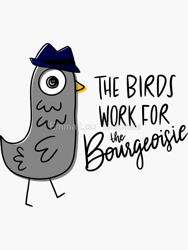 The Birds Work for the Bourgeoisie by emmalougraphics