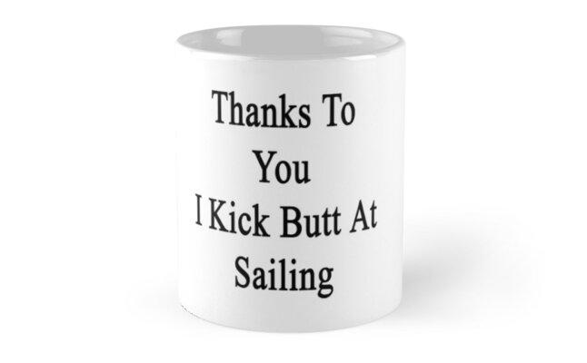 Thanks To You I Kick Butt At Sailing  by supernova23
