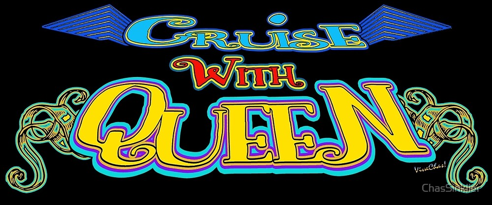 Cruise With Queen! by ChasSinklier