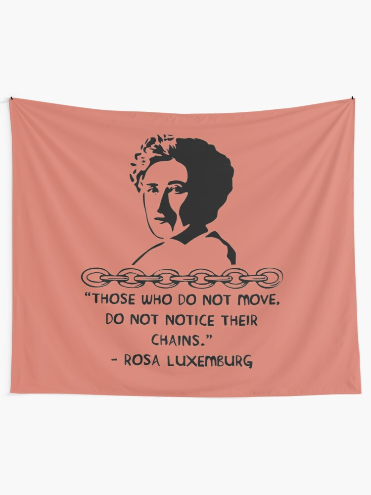 Those Who Do Not Move Do Not Notice Their Chains Rosa Luxemburg Quote Socialist Feminist Tapestry By Spacedoglaika Redbubble