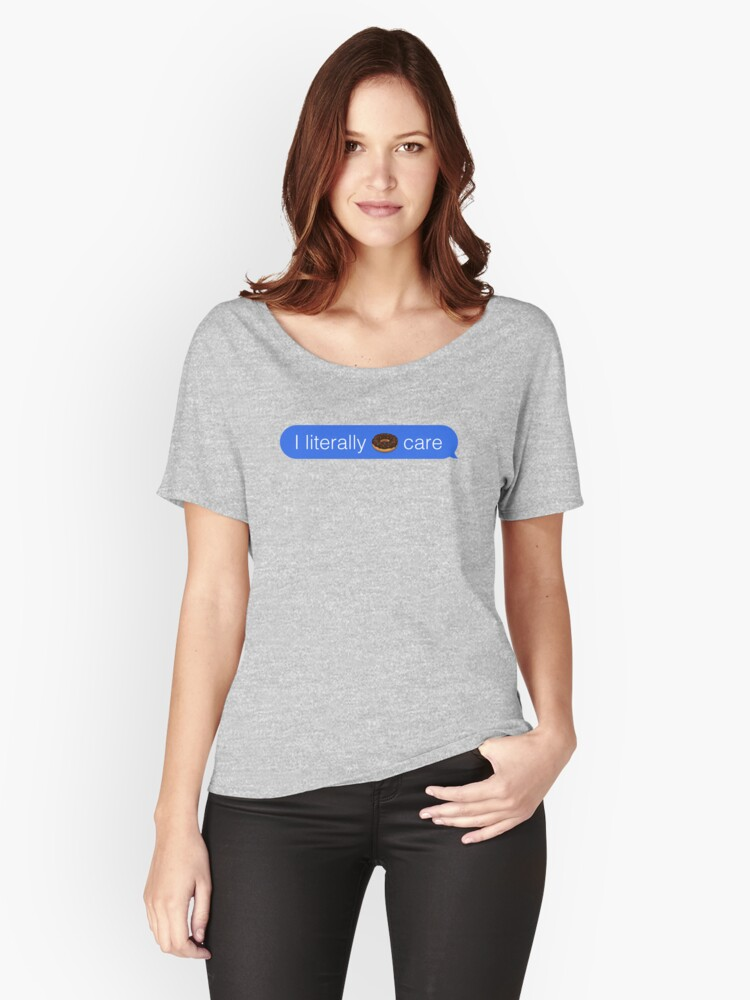 Literally Donut Care iMessage Women's Relaxed Fit T-Shirt Front