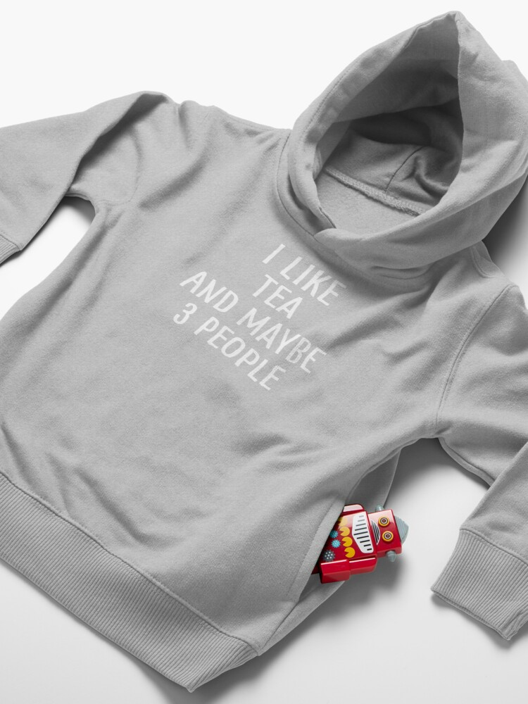 Alternate view of I Like Tea And Maybe 3 People Toddler Pullover Hoodie