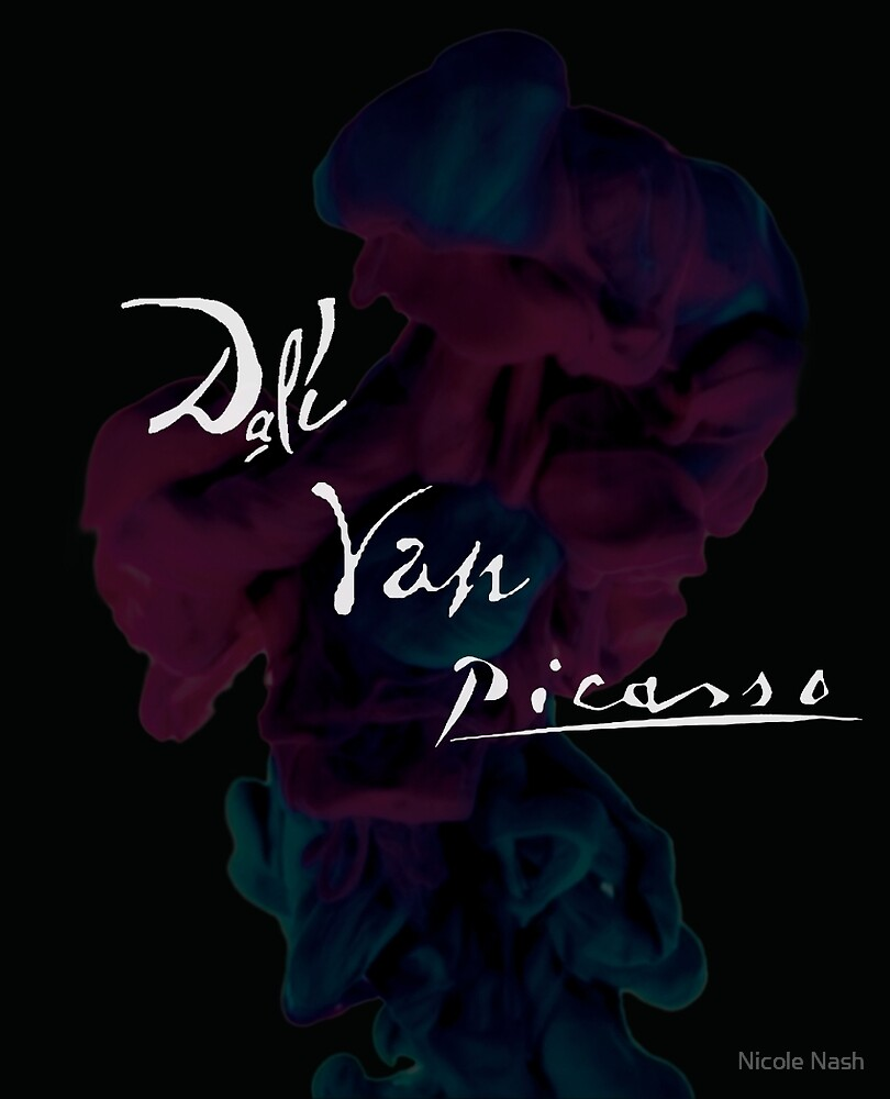 Dali, Van, Picasso by Nicole Nash