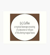 Coffee -  A legendary and mystical beverage  Art Print