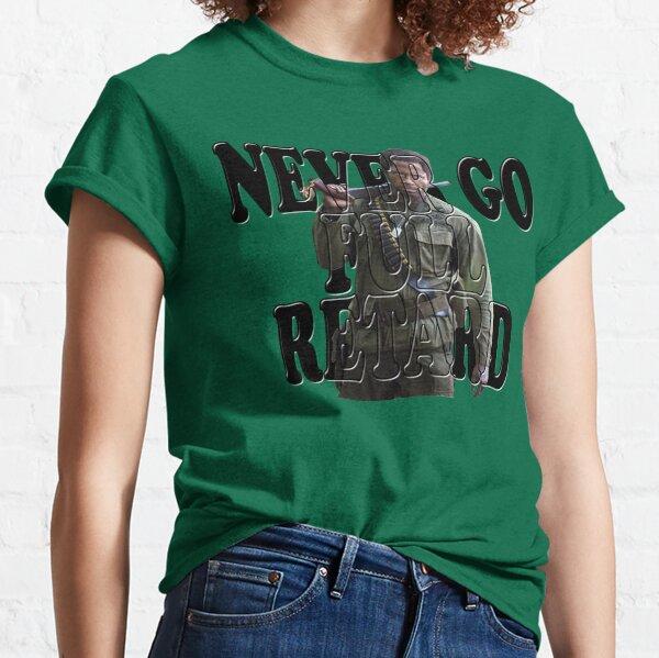 Never Go Full Retard Classic T-Shirt