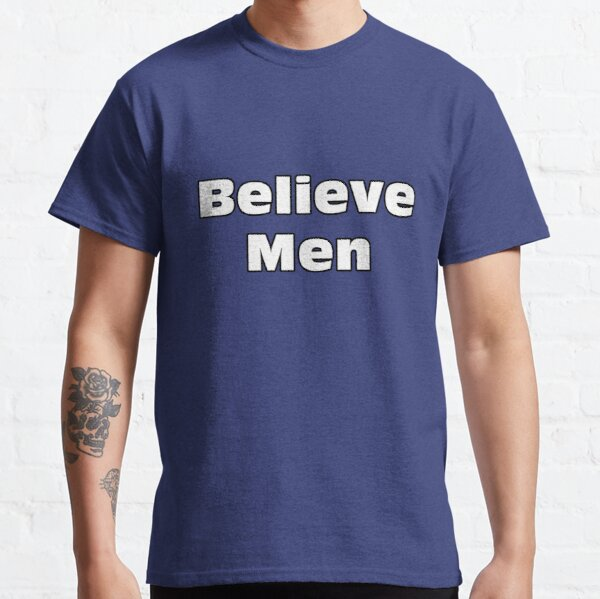 Believe Men Classic T-Shirt