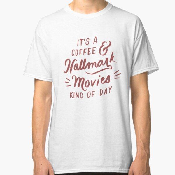 Coffee and Hallmark Movies Kinda Day Classic T-Shirt