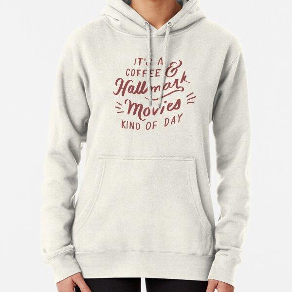 Coffee and Hallmark Movies Kinda Day Pullover Hoodie