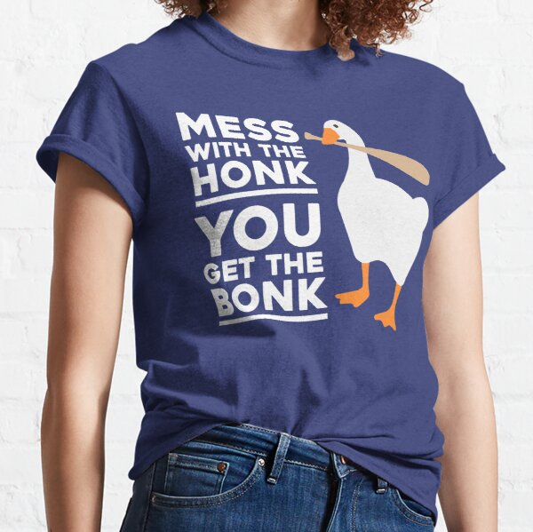Mess With The Honk, You Get The Bonk Classic T-Shirt