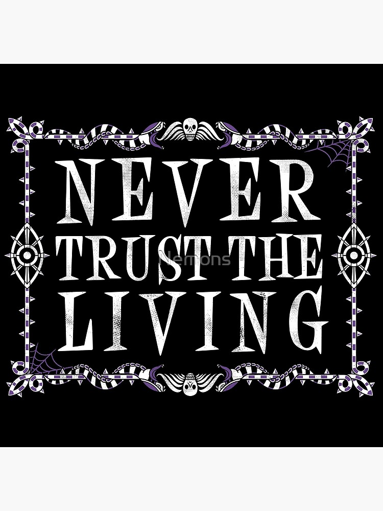 Never Trust The Living - Beetlejuice - Creepy Cute Goth - Occult by Nemons