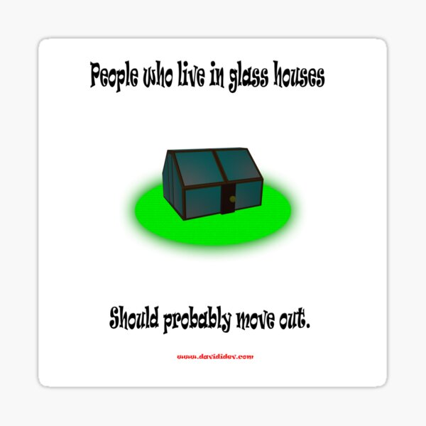 People who live in glass houses.... Sticker