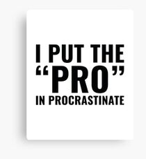 Pro In Procrastinate Canvas Print