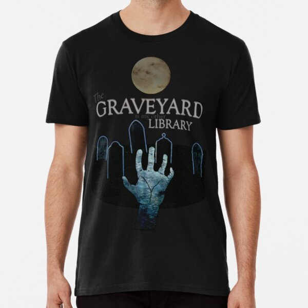 The Graveyard is my other Library Premium T-Shirt