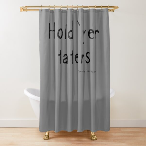 Hold yer taters Shower Curtain