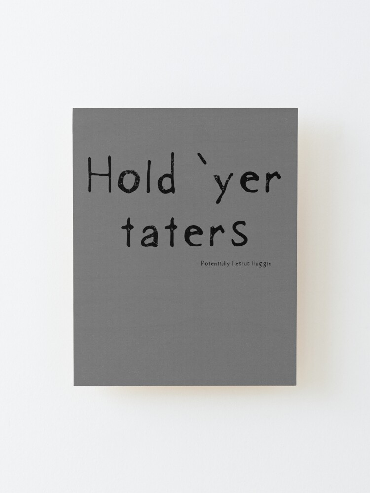 Alternate view of Hold yer taters Mounted Print