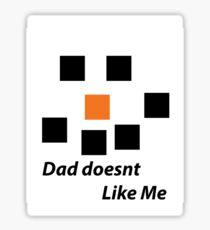 Dad doesnt Like ME Sticker