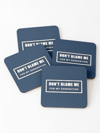 Don't Blame Me for My Generation Coasters