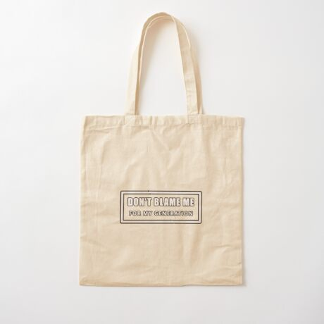 Don't Blame Me for My Generation Cotton Tote Bag