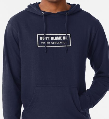 Don't Blame Me for My Generation Lightweight Hoodie