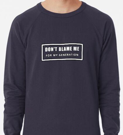 Don't Blame Me for My Generation Lightweight Sweatshirt