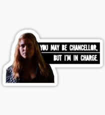 You may be the Chancellor, but I'm in charge. Sticker