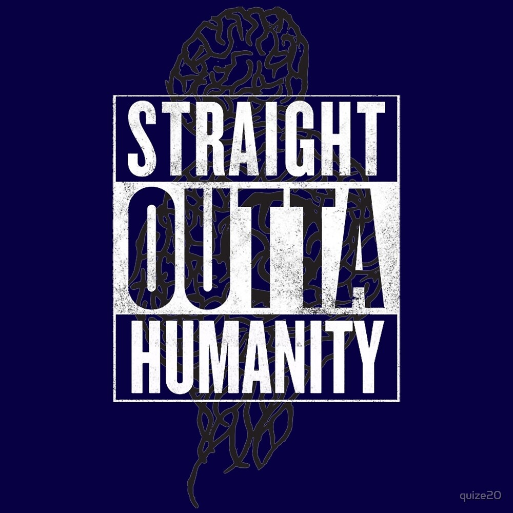 Straight Outta Humanity by quize20