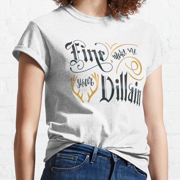 MAKE ME YOUR VILLAIN Classic T-Shirt