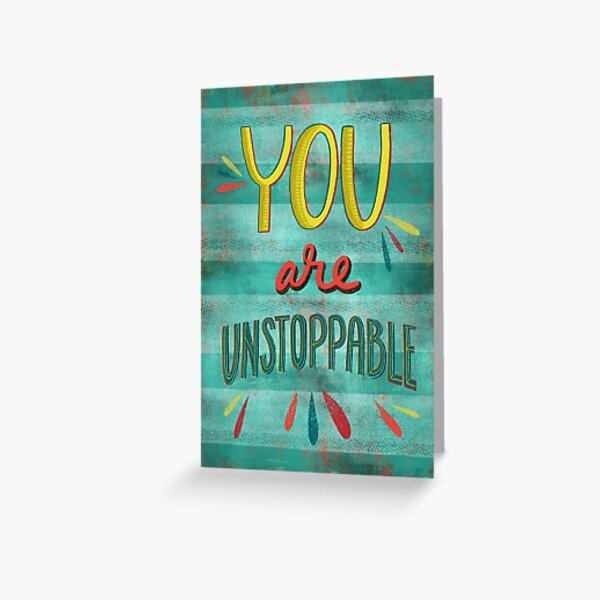 You are unstoppable  Greeting Card