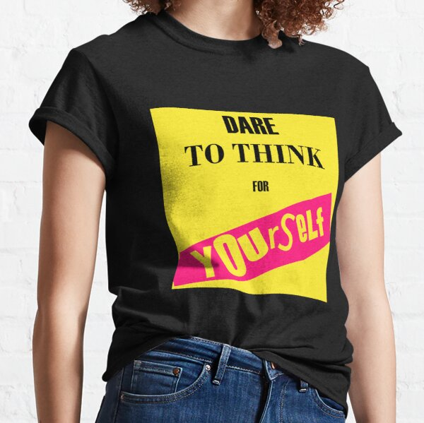 Dare To Think For Yourself Classic T-Shirt