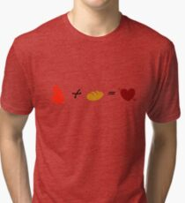 Fire + Bread = True Love Tri-blend T-Shirt