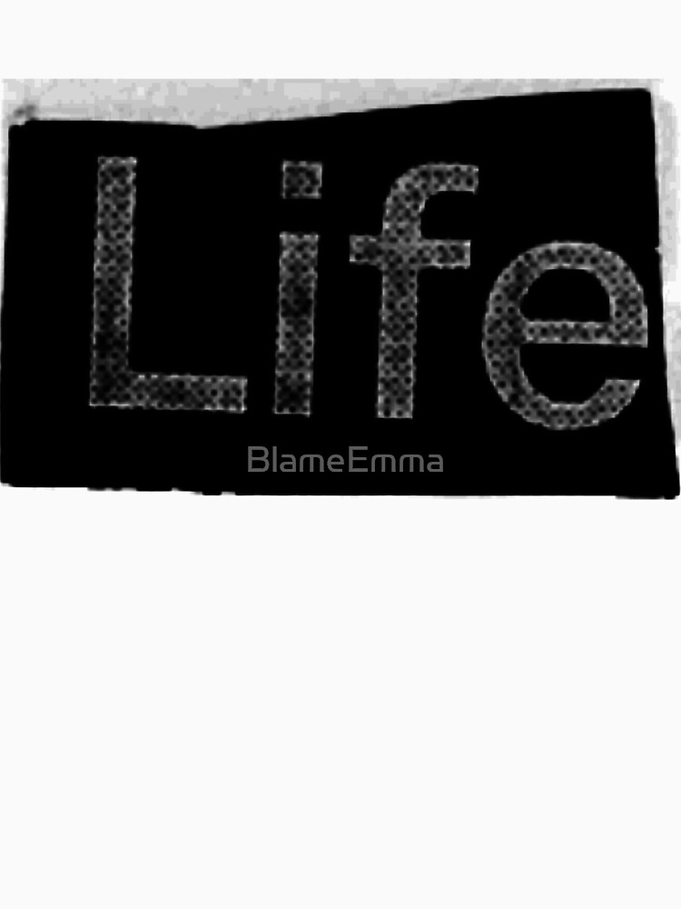 Life. by BlameEmma