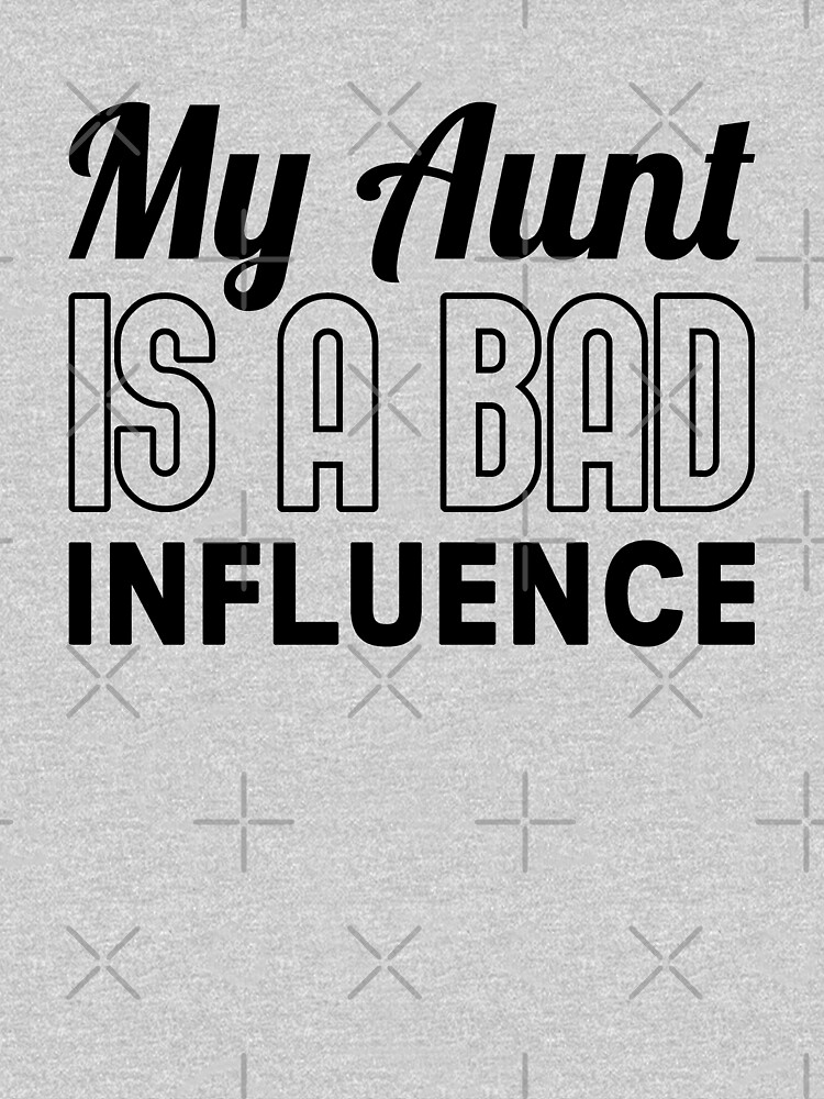 My Aunt Is A Bad Influence Shirt by drakouv