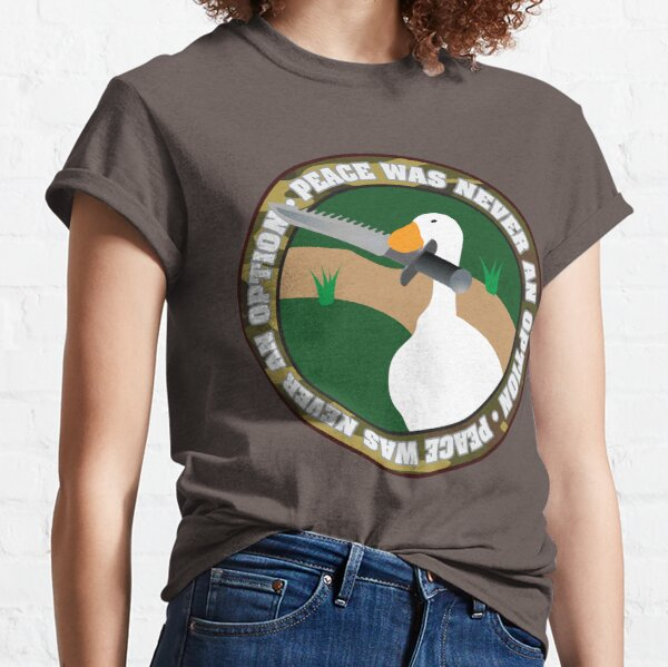 Untitled Goose • Peace Was Never An Option For This Goose! Classic T-Shirt