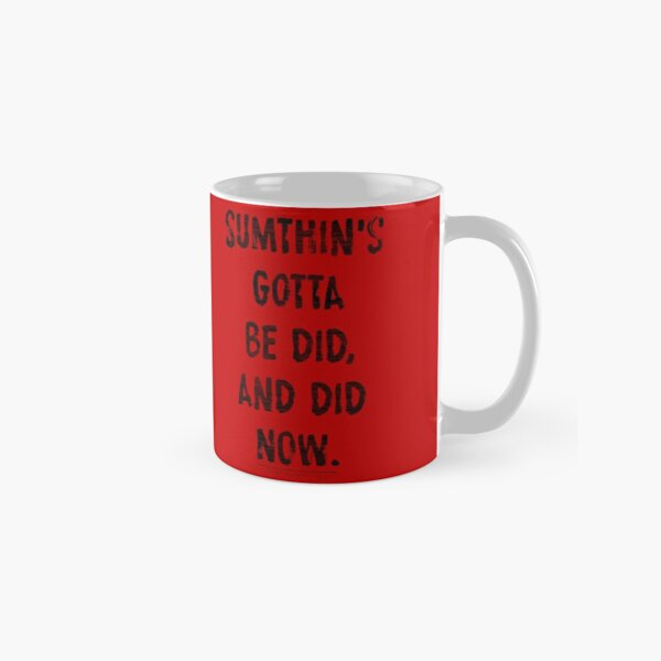 Sumthin's Gotta Be Did (Red) Classic Mug