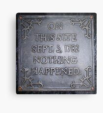 On This Site ..1782, Nothing Happened Metal Print