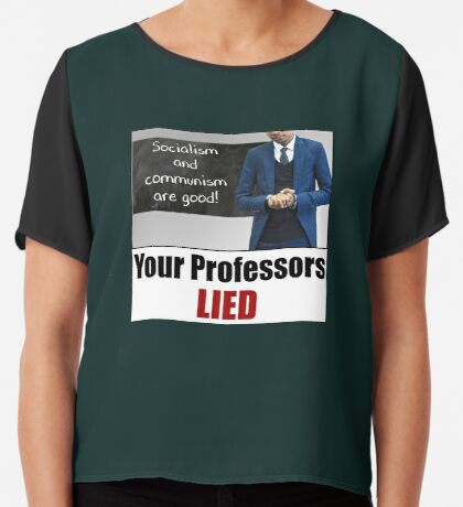 Your Professors Lied About Socialism Chiffon Top
