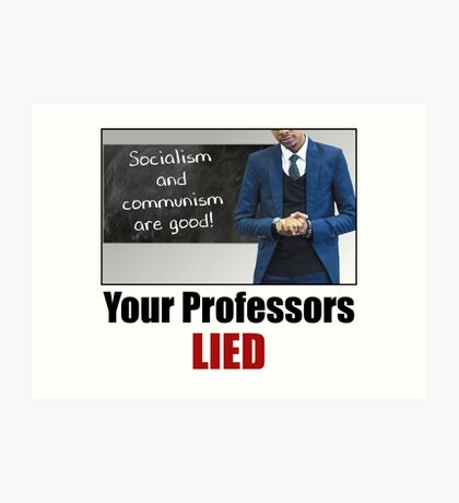 Your Professors Lied About Socialism Art Print