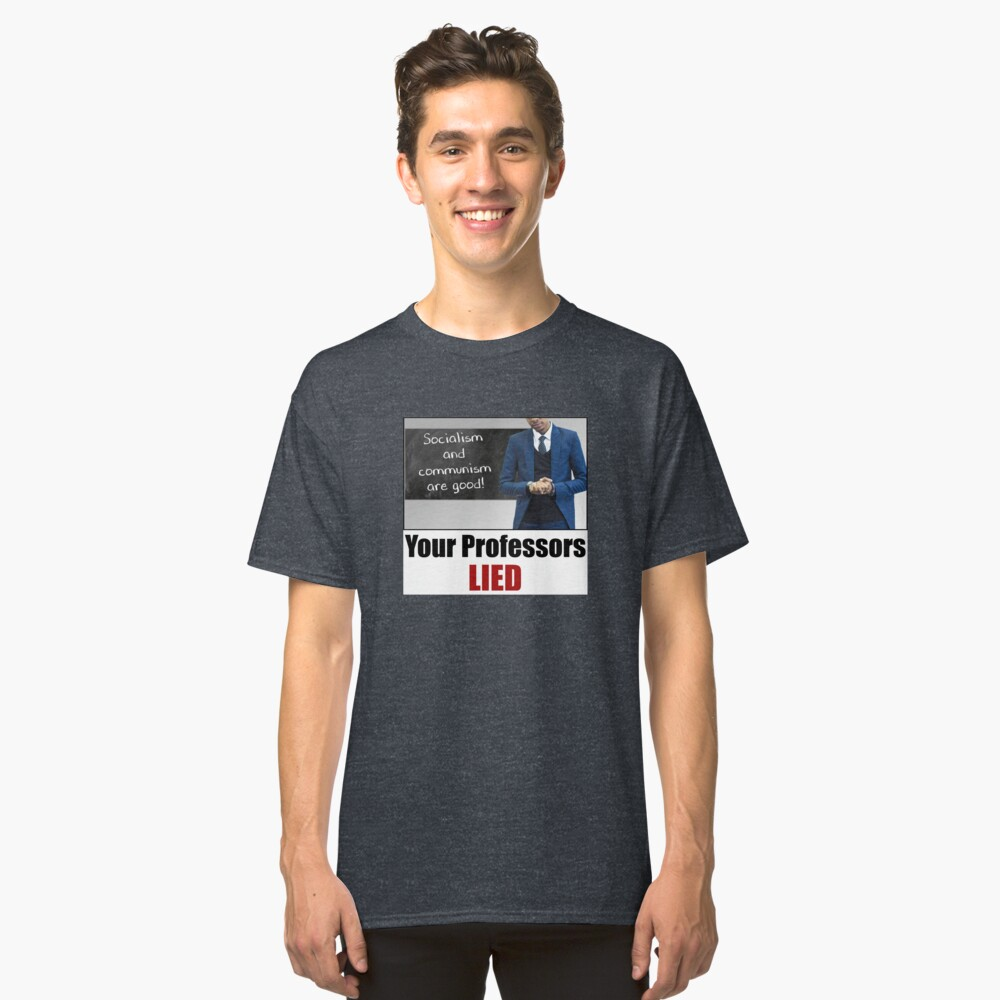 Your Professors Lied About Socialism Classic T-Shirt