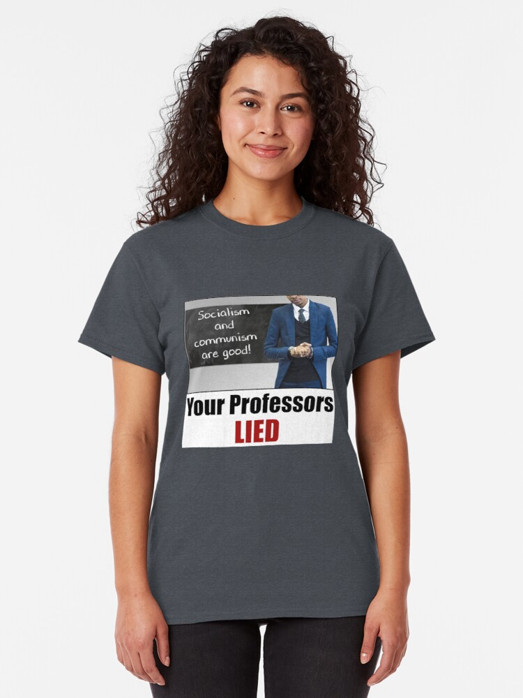 Alternate view of Your Professors Lied About Socialism Classic T-Shirt