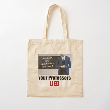 Your Professors Lied About Socialism Cotton Tote Bag