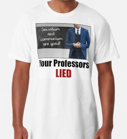 Your Professors Lied About Socialism Long T-Shirt