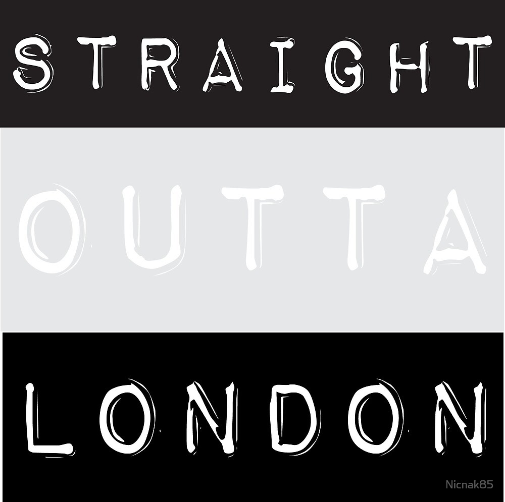 straight outta, london by Nicnak85